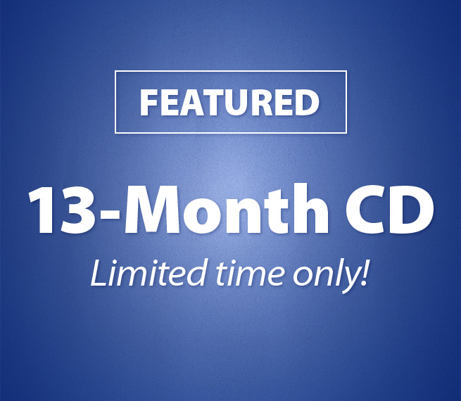 Featured 13 Month CD. Limited time only.